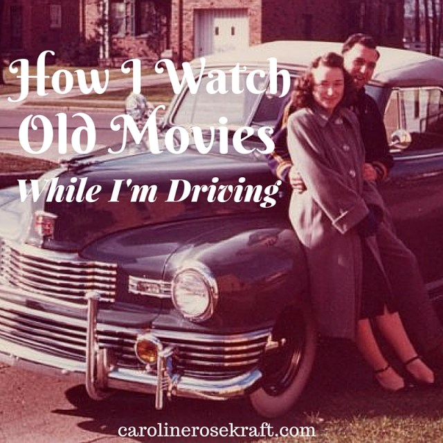 How I Watch Old Movies While I Drive