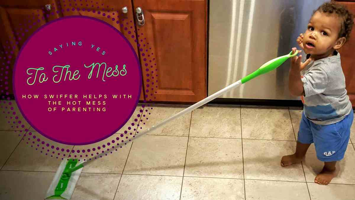 """GIVEAWAY: Saying """"Yes"""" to the Mess — How Swiffer Helps with the Hot Mess of Parenting"""