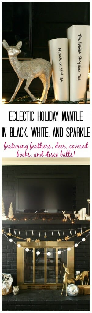 Eclectic Holiday Mantle in Black, White, and Sparkly, with feathers, deer, covered books, and disco balls!