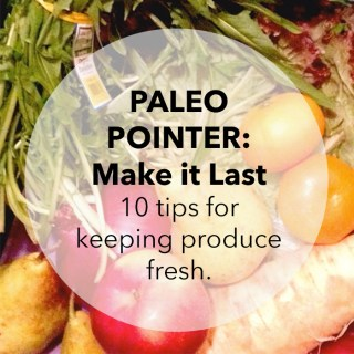 Paleo Pointer: Top Ten Tips for Keeping Produce Fresh