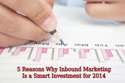 5 Reasons Why Inbound Marketing Is a Smart Investment for 2014 image Inbound Marketing Is A Smart Investment