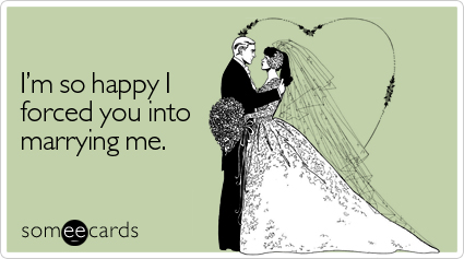 happy forced wedding ecard someecards Headed for Divorce