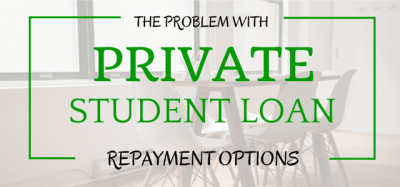 The Problem With Private Student Loan Repayment Options | Student Loan Hero