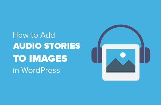 How to add audio stories to images in WordPress