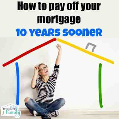 pay off your mortgage faster - yourmodernfamily@gmail.com