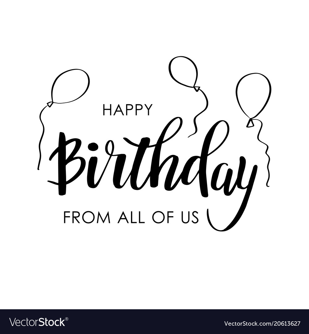 Deluxe Us Ny Happy Birthday From All Happy Birthday Greeting Card Us Lettering Design Happy Birthday From All Lettering Design Vector Image Happy Birthday Greeting Card gifts Happy Birthday From All Of Us
