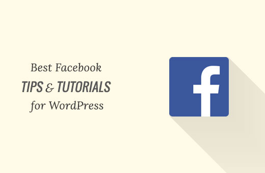 Best Facebook tips and tutorials for WordPress users