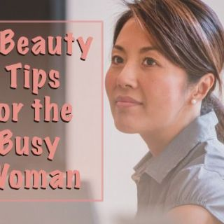 7 beauty tips for the busy woman