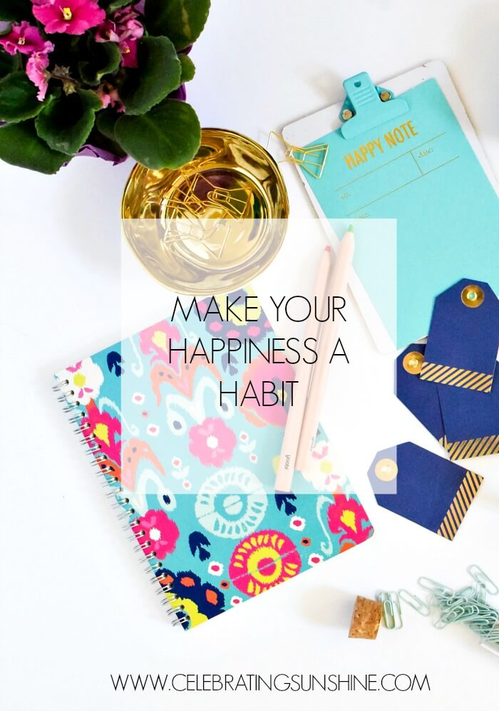 Make your happiness a habit.