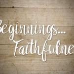 Beginnings- Faithfulness
