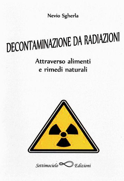 Decontaminazione da radiazioni attraverso alimenti e rimedi naturali, Nevio Sgherla, Edizioni Settimocielo