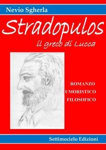 Stradopulos, il greco di Lucca è il romanzo di Nevio Sgherla, edito da Settimocielo