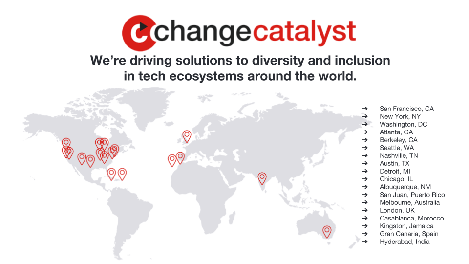 "Grey map of the world, with pinpoints in 19 cities around the world. Change Catalyst logo on top with words ""We're driving solutions to diversity and inclusion in tech ecosystems around the world."""