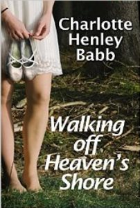 Walking Off Heaven's Shore by Charlotte Henley Babb