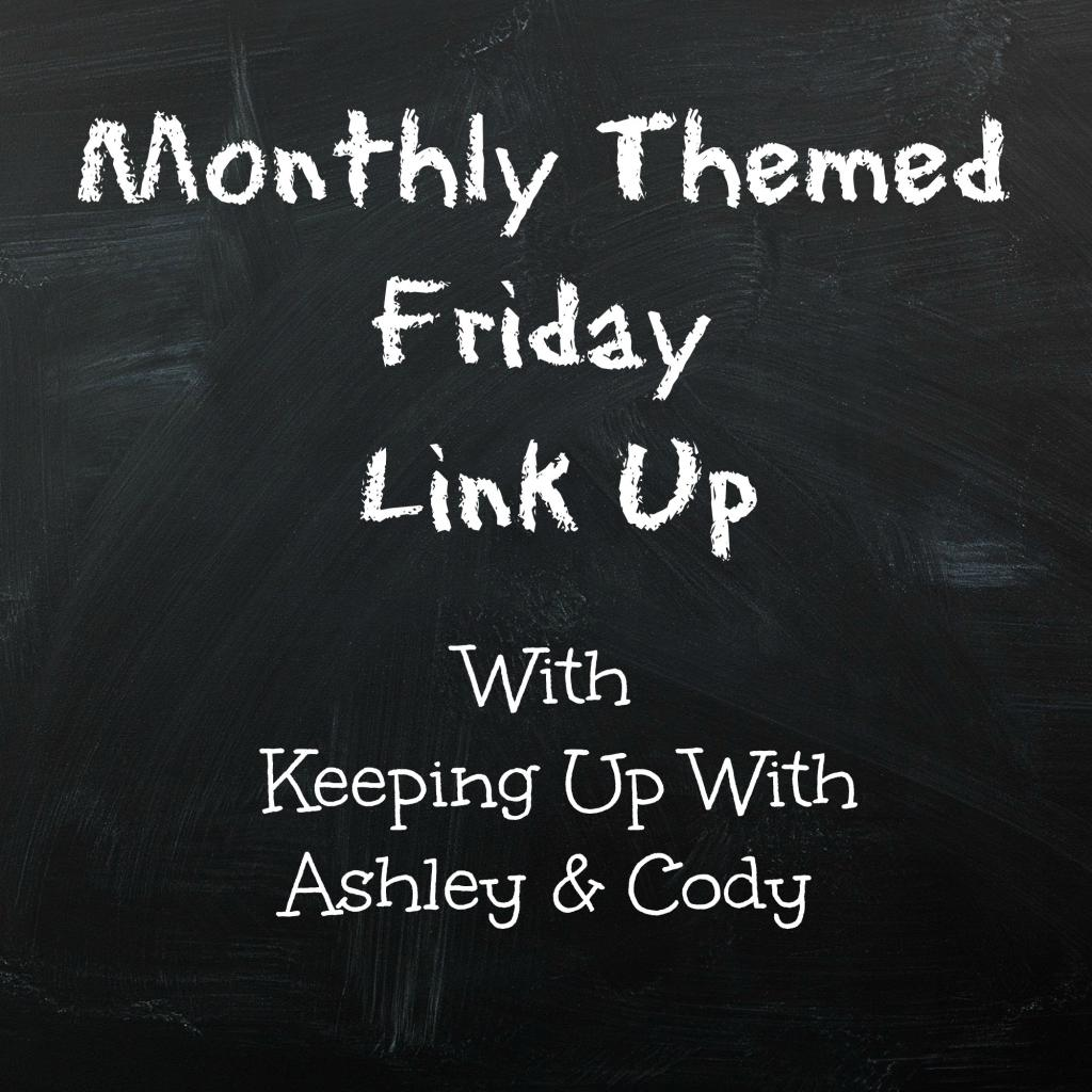 Monthly Themed Friday Link Up_zpsbrwgfh7v