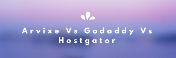 arvixe vs godaddy vs hostgator
