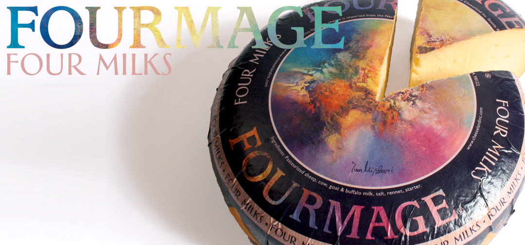 Fourmage is four milks cheese, Buffalo, sheep, cow and goat milk fused together into one cheese.