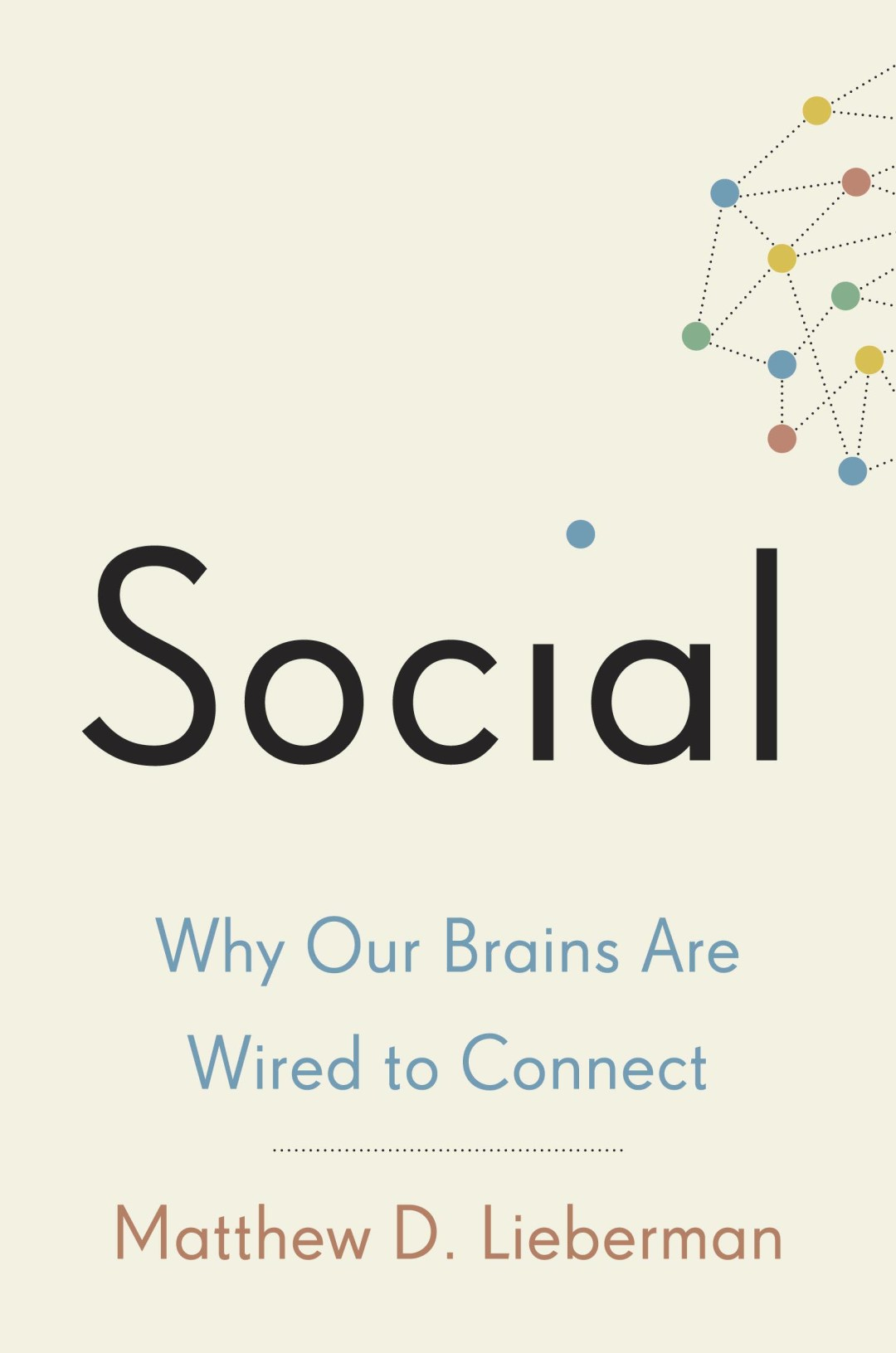Social: Why Our Brains Are Wired To Connect by Matthew D. Lieberman