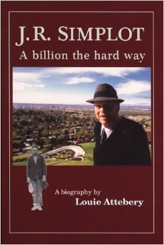 J.R. Simplot: A Billion The Hard Way by Louie Attebery