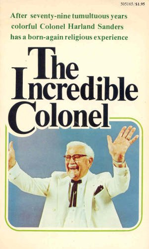 The Incredible Colonel by Col. Harland Sanders