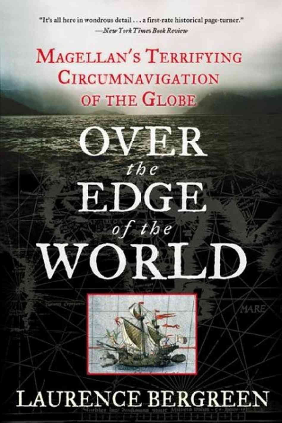 Over The Edge Of The World: Magellan's Terrifying Circumnavigation Of The Globe by Laurence Bergreen
