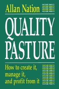 Quality Pasture: How To Create It, Manage It, And Profit From It by Allan Nation