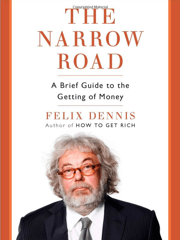 The Narrow Road: A Brief Guide To The Getting Of Money by Felix Dennis