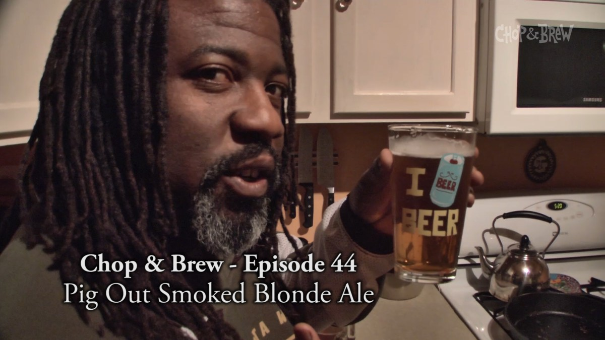 Chop & Brew - Episode 44: Pig Out Smoked Blonde Ale