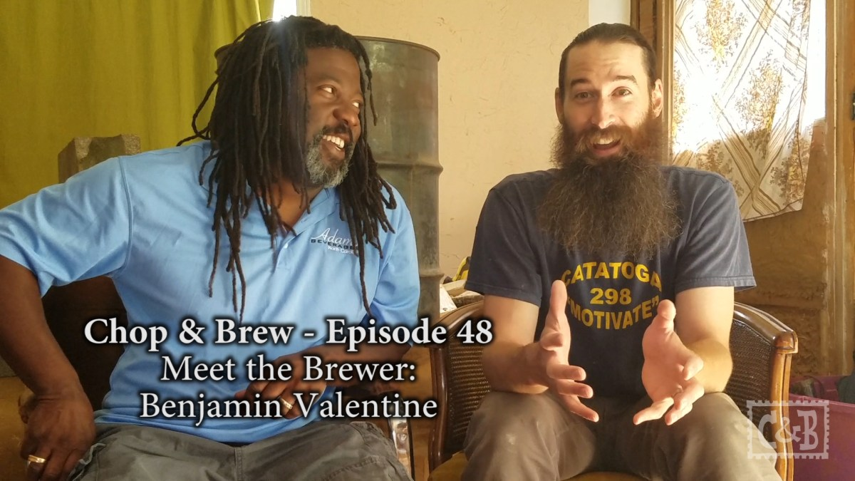 Chop & Brew – Episode 48: Meet the Brewer – Benjamin Valentine