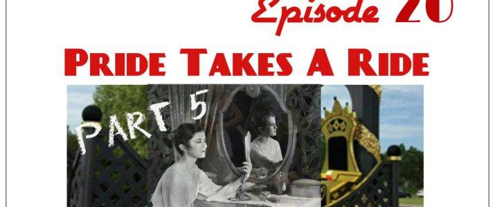 Episode 20 Pride Takes A Ride Part 5