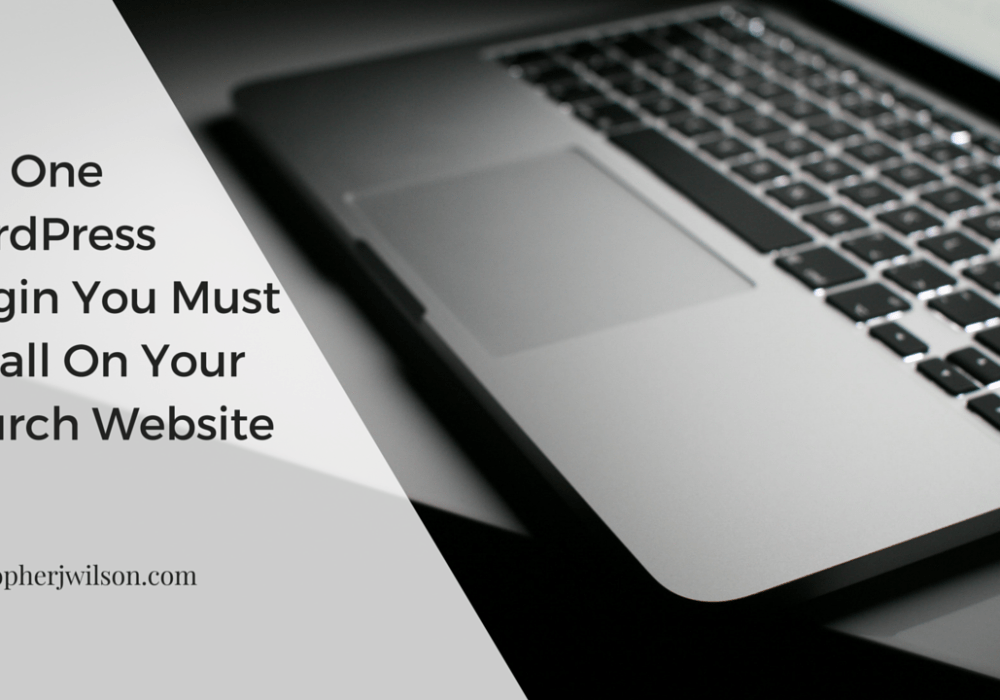 The One WordPress Plugin You Must Install On You Church Website Today