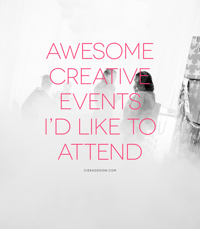 Creative Events I'd Like To Attend