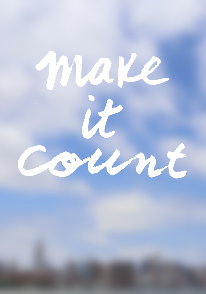 Life is short, so let's make it count!