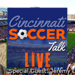 Cincinnati Soccer Talk Live Podcast – Special Guest Jeremy Lance