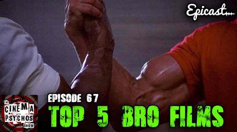 Top 5 Dude/Bro Films – Episode 67