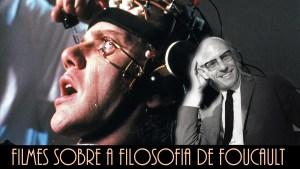 15 Filmes Sobre a Filosofia de Foucault