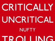 The Rise and Rise of The Critically Uncritical Nufty Trolling Cameraman: