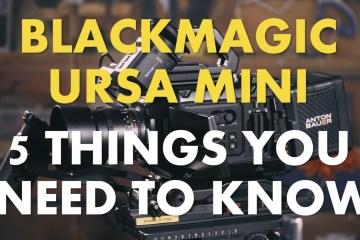 Blackmagic URSA Mini 4.6K Camera & The Five Things You Need to Know