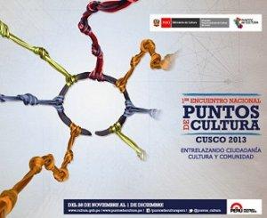 """04. Perú: Se realizó el I Encuentro Nacional de Puntos de Cultura – Cusco 2013 """"Entrelazando ciudadanía, cultura y comunidad"""""""