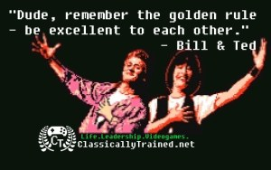 video game quotes bill and ted excellent adventure golden rule be excellent