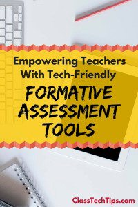 Empowering Teachers With Tech-Friendly Formative Assessment Tools