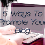 5 Ways To Promote Your Blog