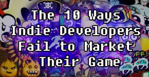 05-17-12_editorial_the_10_ways_indie_developers_fail_to_market_their_game