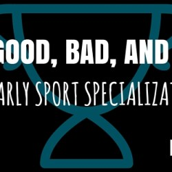 The Good, Bad, and Ugly of Early Sport Specialization-2