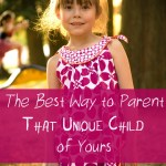 The Best Way to Parent That Very Unique Child of Yours