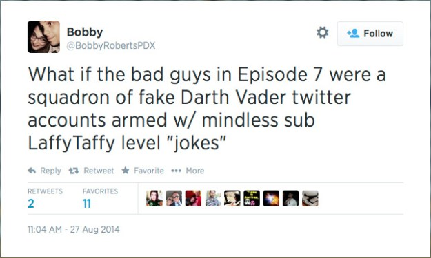 "@BobbyRobertsPDX: What if the bad guys in Episode 7 were a squadron of fake Darth Vader twitter accounts armed w/ mindless sub LaffyTaffy level ""jokes"""