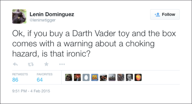 @leninwtigger: Ok, if you buy a Darth Vader toy and the box comes with a warning about a choking hazard, is that ironic?