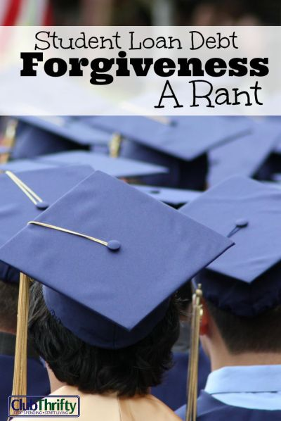 Student Loan Debt Forgiveness: A Rant - Club Thrifty