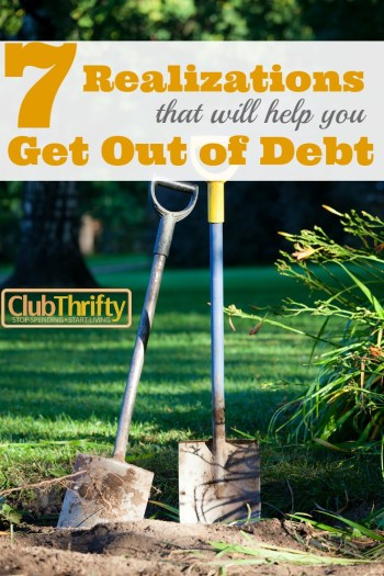 Debt sucks. To get out of debt, you have to stop digging and change your thinking. Here are 7 realizations that can help you become debt free.
