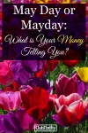 May Day or Mayday: Which is it for Your Money?